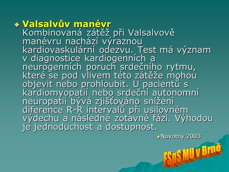  Valsalvův manévr Kombinovaná zátěž při Valsalvově manévru nachází výraznou kardiovaskulární odezvu. Test má význam v diagnostice kardiogenních a neu