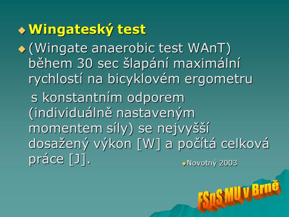 Wingateský test  (Wingate anaerobic test WAnT) během 30 sec šlapání maximální rychlostí na bicyklovém ergometru s konstantním odporem (individuálně