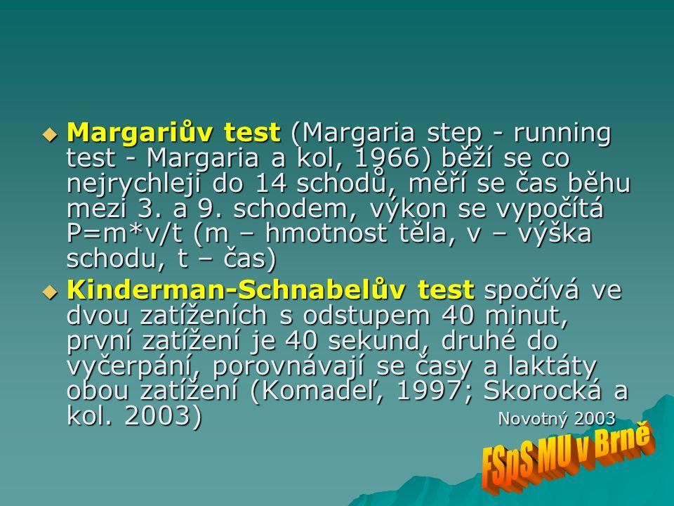  Margariův test (Margaria step - running test - Margaria a kol, 1966) běží se co nejrychleji do 14 schodů, měří se čas běhu mezi 3. a 9. schodem, výk