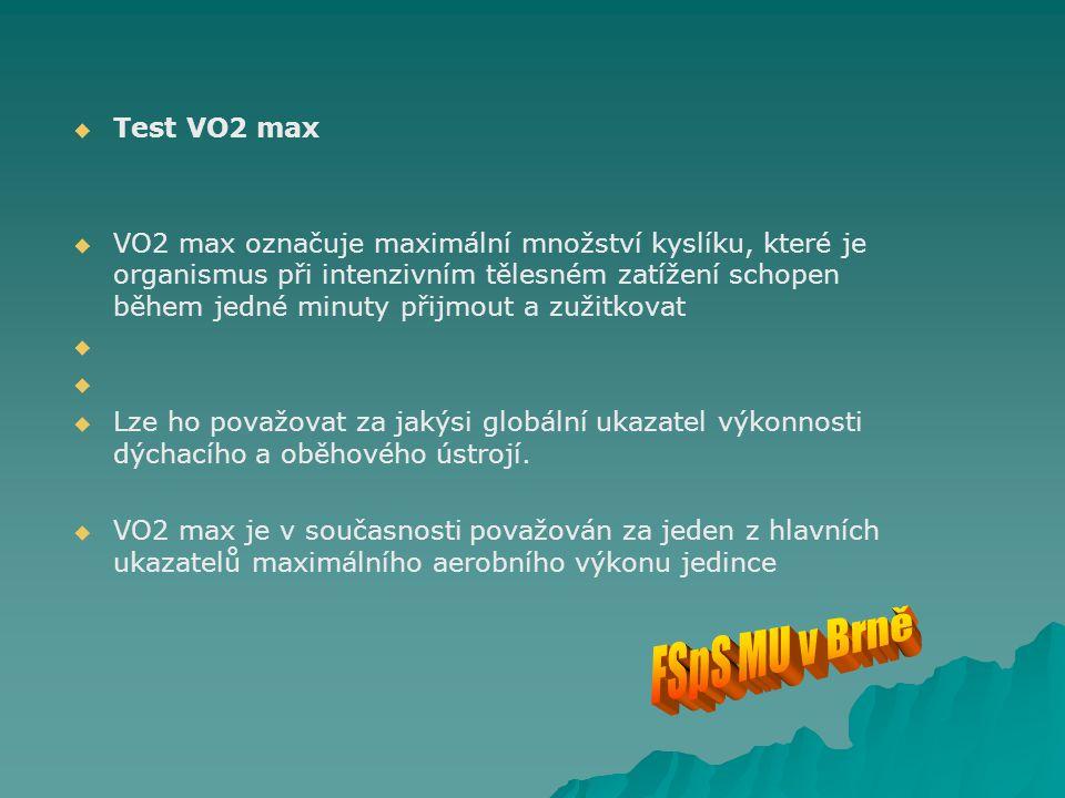   Test VO2 max   VO2 max označuje maximální množství kyslíku, které je organismus při intenzivním tělesném zatížení schopen během jedné minuty při