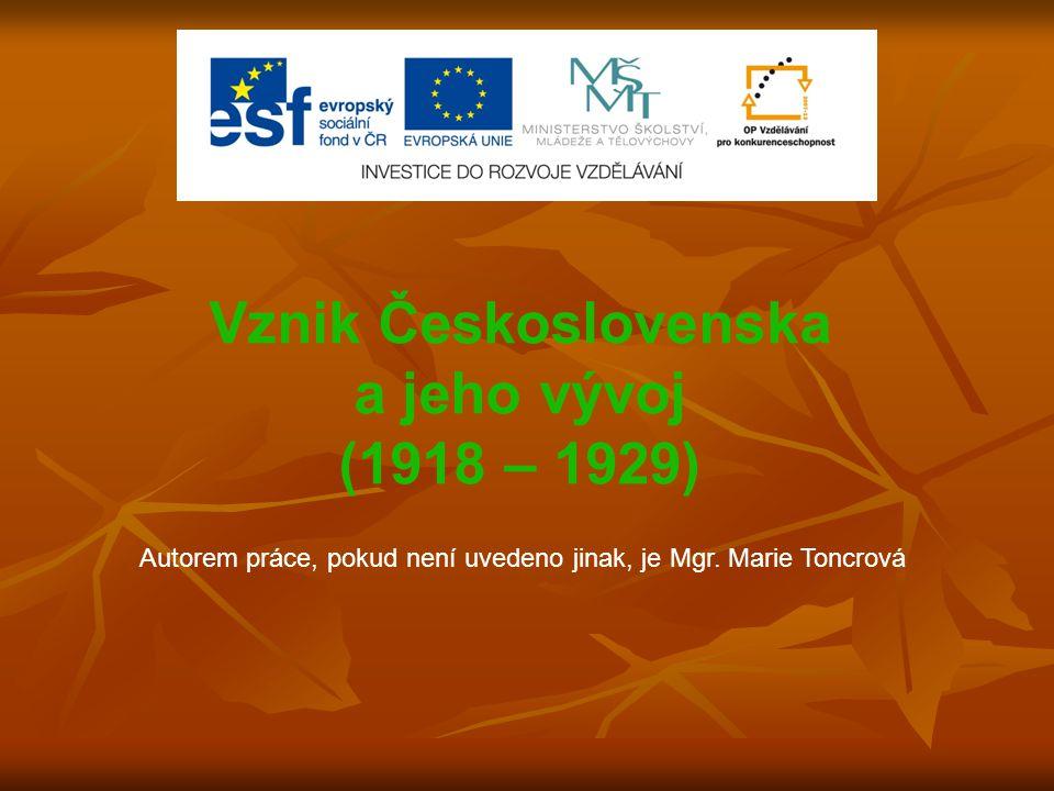 Vznik Československa a jeho vývoj (1918 – 1929) Autorem práce, pokud není uvedeno jinak, je Mgr. Marie Toncrová