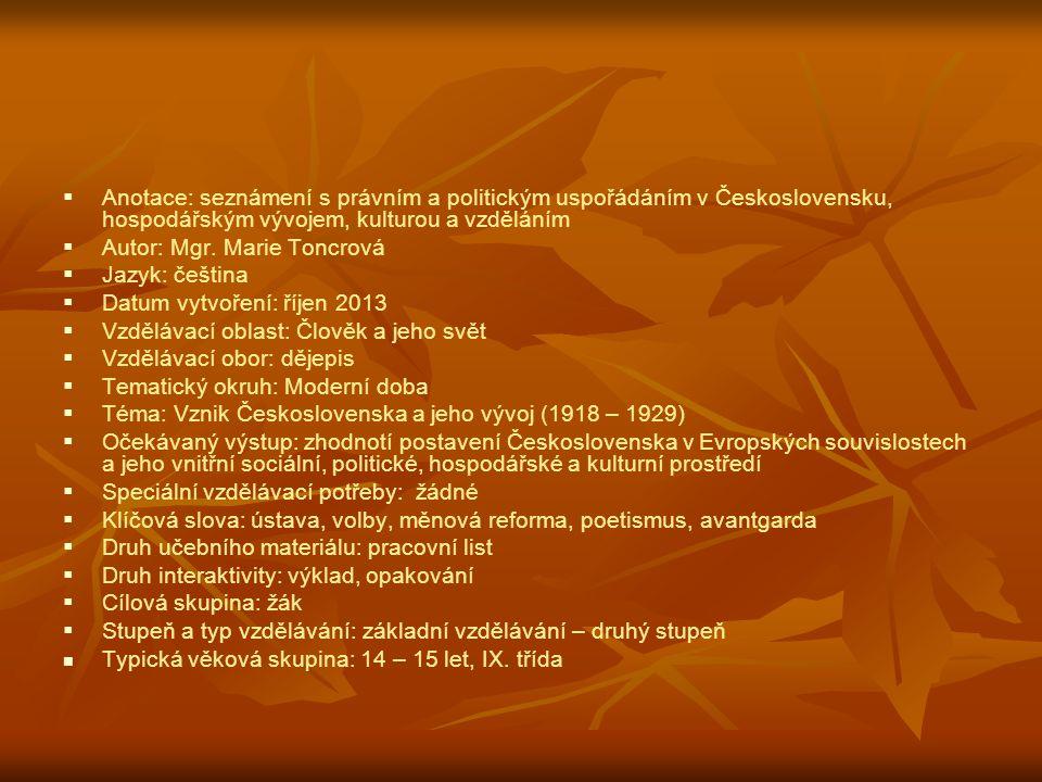   Anotace: seznámení s právním a politickým uspořádáním v Československu, hospodářským vývojem, kulturou a vzděláním   Autor: Mgr. Marie Toncrová