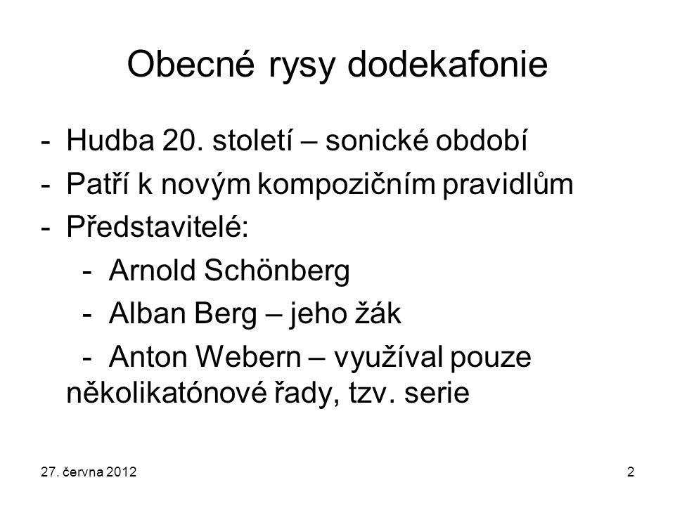 27. června 20122 Obecné rysy dodekafonie -Hudba 20. století – sonické období -Patří k novým kompozičním pravidlům -Představitelé: - Arnold Schönberg -