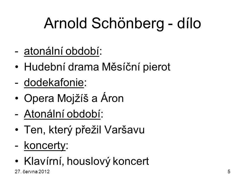 Arnold Schönberg - dílo -atonální období: Hudební drama Měsíční pierot -dodekafonie: Opera Mojžíš a Áron -Atonální období: Ten, který přežil Varšavu -