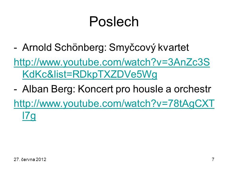 Poslech -Arnold Schönberg: Smyčcový kvartet http://www.youtube.com/watch?v=3AnZc3S KdKc&list=RDkpTXZDVe5Wg -Alban Berg: Koncert pro housle a orchestr