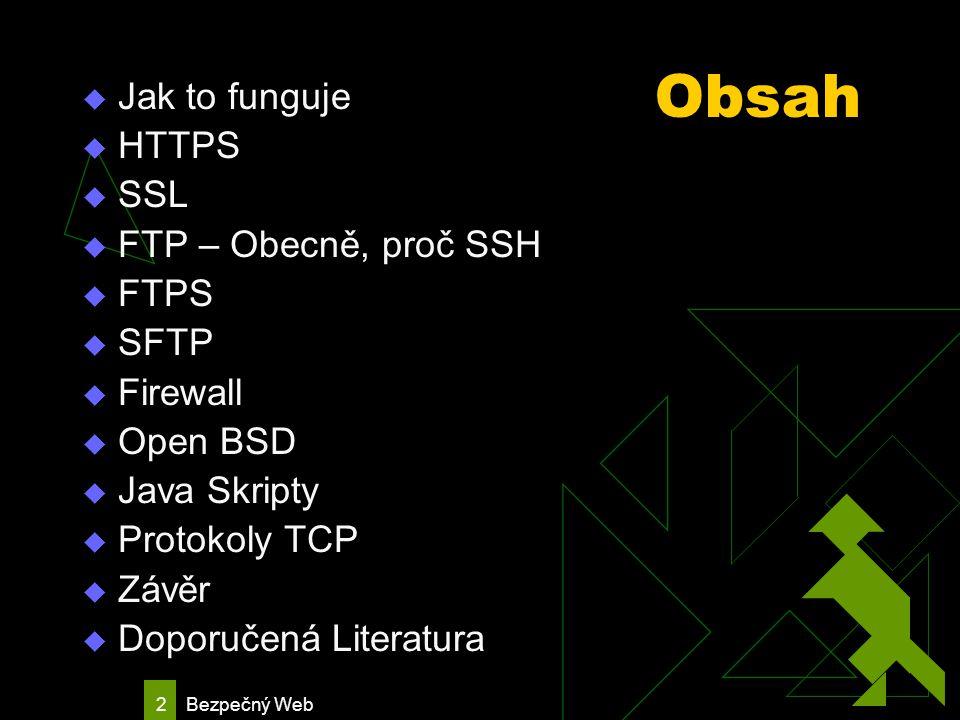 Bezpečný Web 3 Jak to funguje  Ve skutečnosti si to můžeme zjednodušeně představit takto: uživatel - - browser - - server - - PHP tedy SSL šifrování se děje na úrovni komunikace klienta a serveru zatímco uživatel i PHP pracuji s daty která jsou v nezašifrované podobě šifrováni probíhá pomoci javascriptu