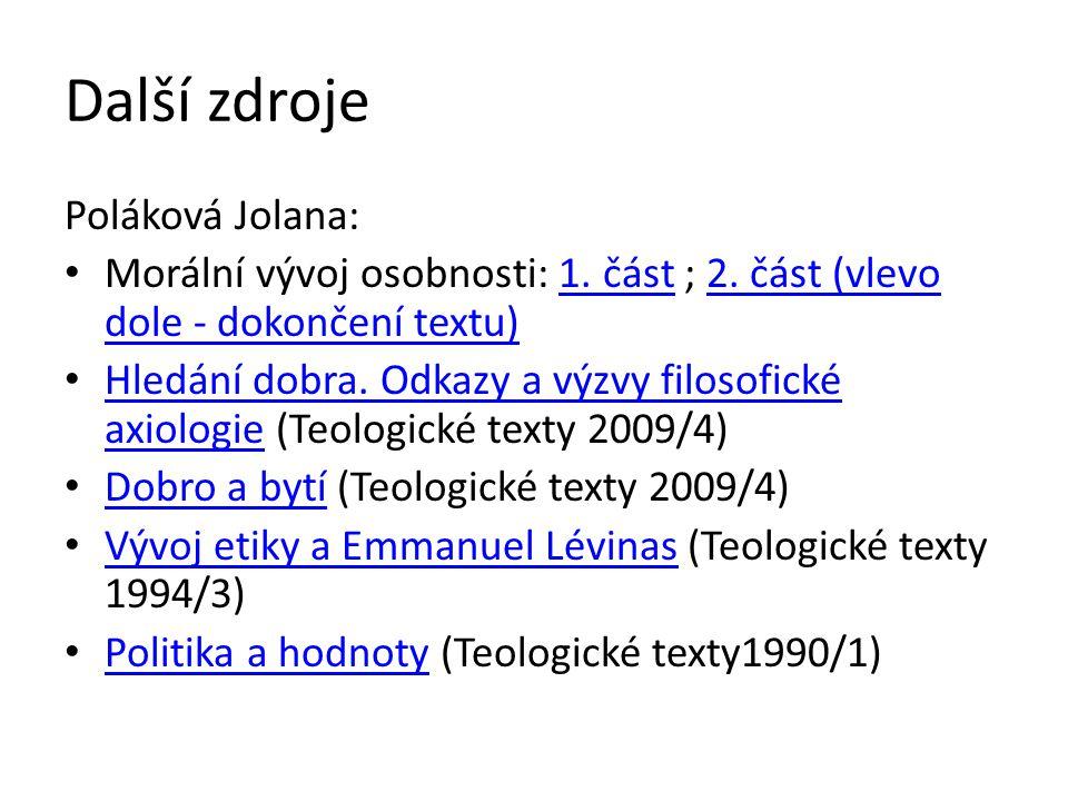 Další zdroje Poláková Jolana: Morální vývoj osobnosti: 1. část ; 2. část (vlevo dole - dokončení textu)1. část2. část (vlevo dole - dokončení textu) H