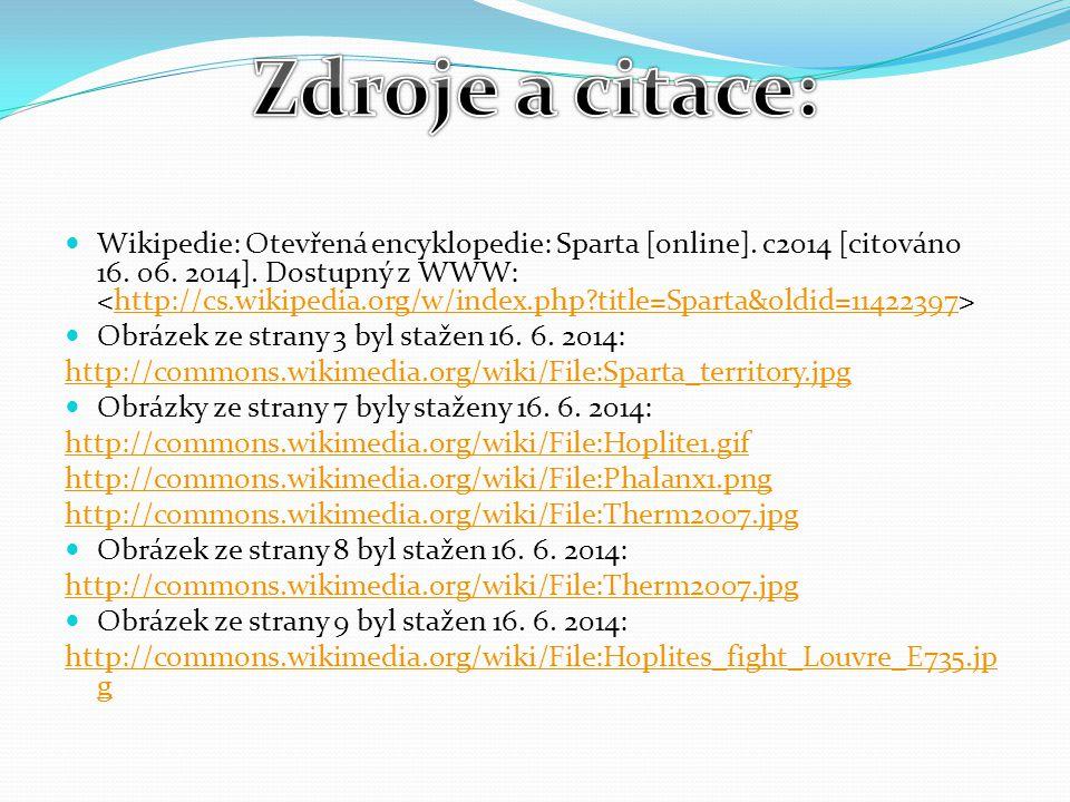 Wikipedie: Otevřená encyklopedie: Sparta [online]. c2014 [citováno 16. 06. 2014]. Dostupný z WWW: http://cs.wikipedia.org/w/index.php?title=Sparta&old