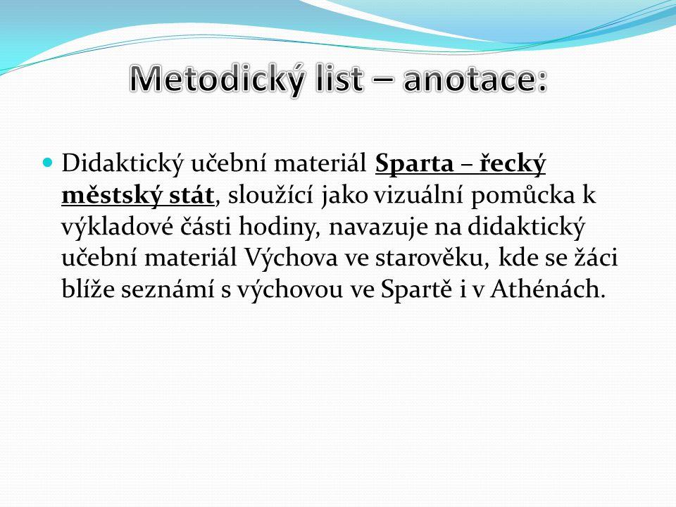 Didaktický učební materiál Sparta – řecký městský stát, sloužící jako vizuální pomůcka k výkladové části hodiny, navazuje na didaktický učební materiál Výchova ve starověku, kde se žáci blíže seznámí s výchovou ve Spartě i v Athénách.
