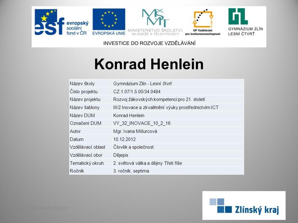 Konrad Henlein www.zlinskedumy.cz Název školyGymnázium Zlín - Lesní čtvrť Číslo projektuCZ.1.07/1.5.00/34.0484 Název projektuRozvoj žákovských kompetencí pro 21.
