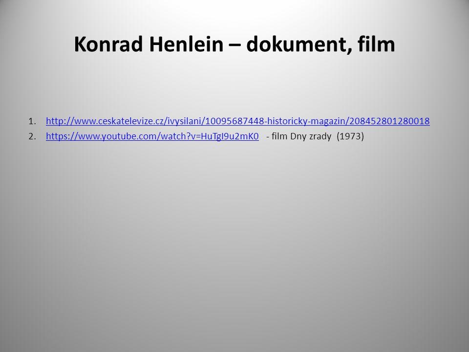 Konrad Henlein – dokument, film 1.http://www.ceskatelevize.cz/ivysilani/10095687448-historicky-magazin/208452801280018http://www.ceskatelevize.cz/ivysilani/10095687448-historicky-magazin/208452801280018 2.https://www.youtube.com/watch?v=HuTgI9u2mK0 - film Dny zrady (1973)https://www.youtube.com/watch?v=HuTgI9u2mK0