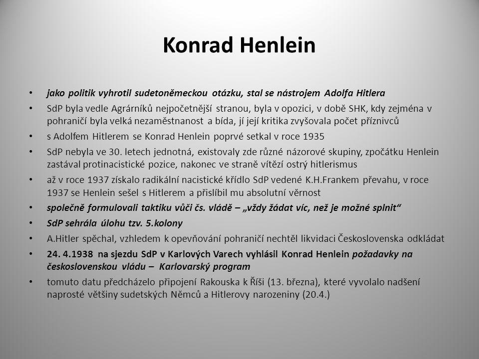 Konrad Henlein jako politik vyhrotil sudetoněmeckou otázku, stal se nástrojem Adolfa Hitlera SdP byla vedle Agrárníků nejpočetnější stranou, byla v opozici, v době SHK, kdy zejména v pohraničí byla velká nezaměstnanost a bída, jí její kritika zvyšovala počet příznivců s Adolfem Hitlerem se Konrad Henlein poprvé setkal v roce 1935 SdP nebyla ve 30.