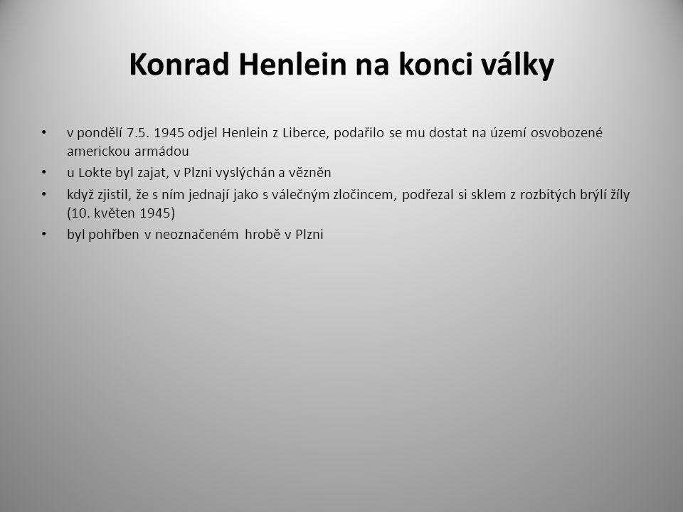 Konrad Henlein na konci války v pondělí 7.5. 1945 odjel Henlein z Liberce, podařilo se mu dostat na území osvobozené americkou armádou u Lokte byl zaj