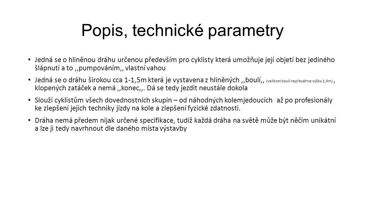 Popis, technické parametry Jedná se o hliněnou dráhu určenou především pro cyklisty která umožňuje její objetí bez jediného šlápnutí a to,,pumpováním,