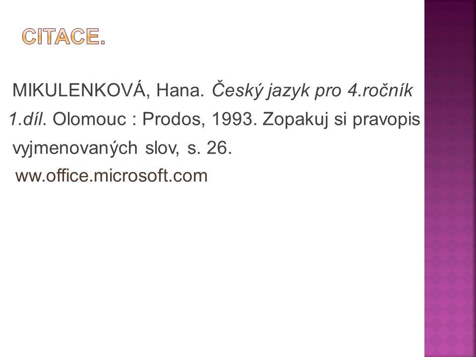 MIKULENKOVÁ, Hana. Český jazyk pro 4.ročník 1.díl. Olomouc : Prodos, 1993. Zopakuj si pravopis vyjmenovaných slov, s. 26. ww.office.microsoft.com