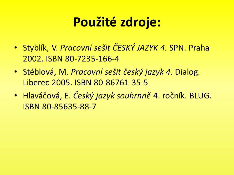 Použité zdroje: Styblík, V. Pracovní sešit ČESKÝ JAZYK 4. SPN. Praha 2002. ISBN 80-7235-166-4 Stéblová, M. Pracovní sešit český jazyk 4. Dialog. Liber