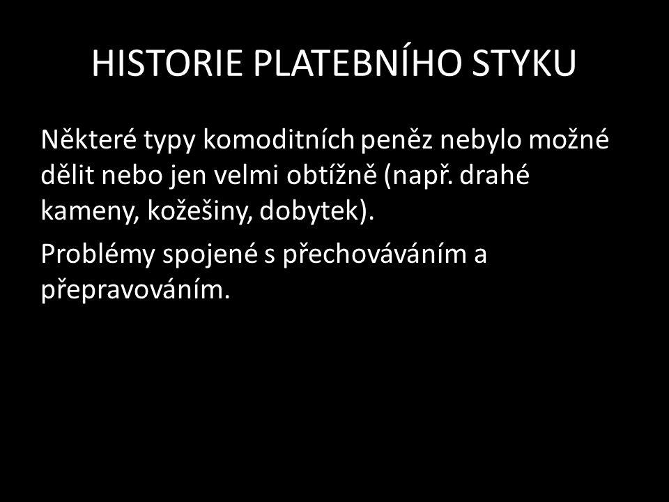 HISTORIE PLATEBNÍHO STYKU Některé typy komoditních peněz nebylo možné dělit nebo jen velmi obtížně (např.