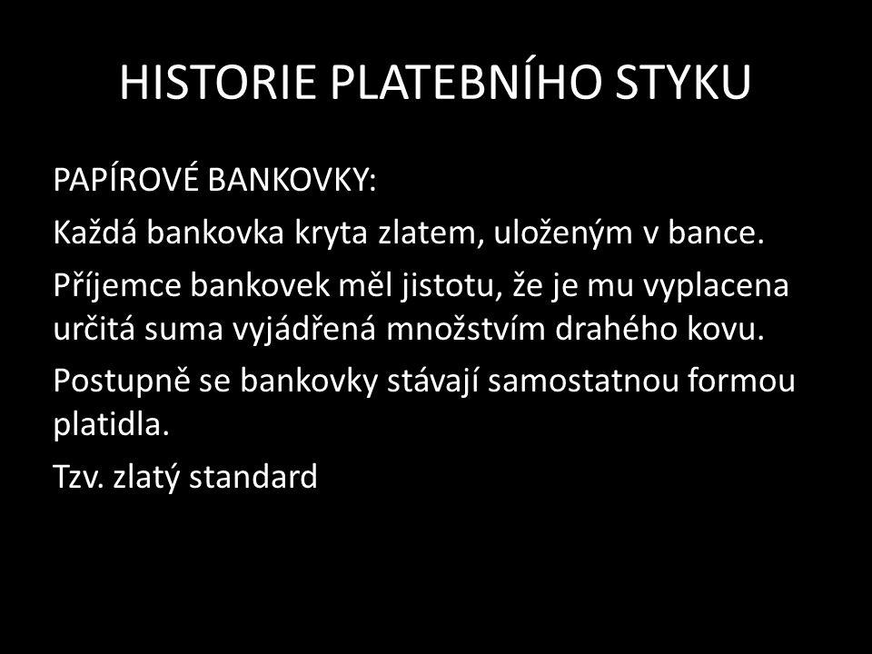 HISTORIE PLATEBNÍHO STYKU PAPÍROVÉ BANKOVKY: Každá bankovka kryta zlatem, uloženým v bance.
