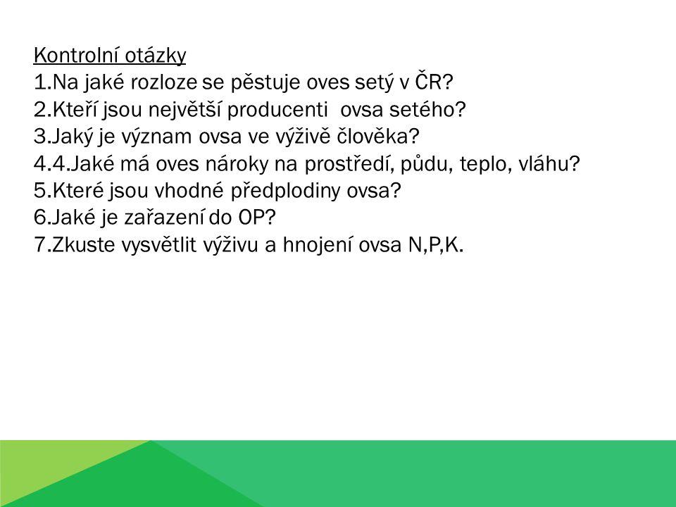 Kontrolní otázky 1.Na jaké rozloze se pěstuje oves setý v ČR? 2.Kteří jsou největší producenti ovsa setého? 3.Jaký je význam ovsa ve výživě člověka? 4