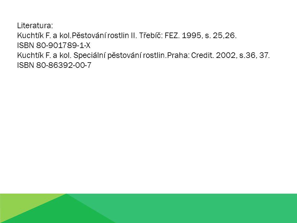 Literatura: Kuchtík F. a kol.Pěstování rostlin II. Třebíč: FEZ. 1995, s. 25,26. ISBN 80-901789-1-X Kuchtík F. a kol. Speciální pěstování rostlin.Praha
