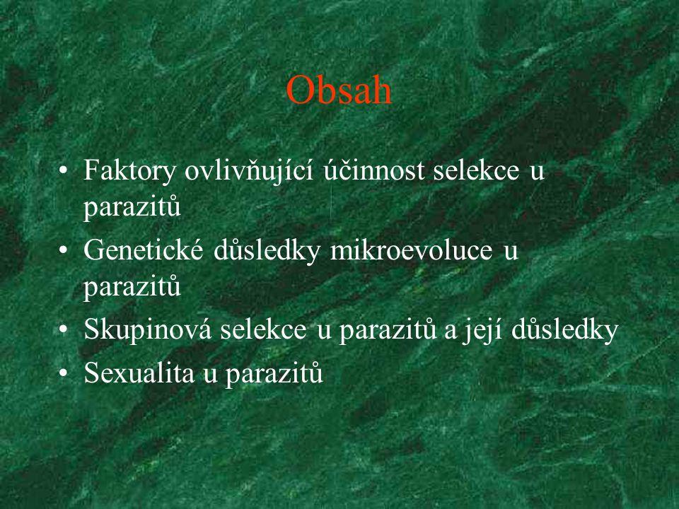 Obsah Faktory ovlivňující účinnost selekce u parazitů Genetické důsledky mikroevoluce u parazitů Skupinová selekce u parazitů a její důsledky Sexualita u parazitů