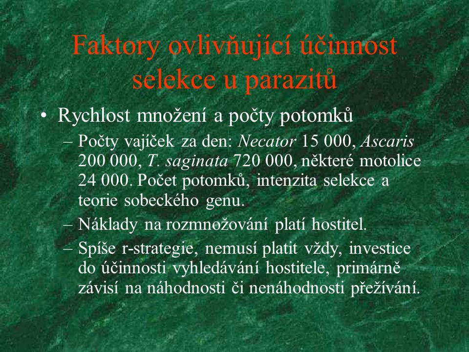 Faktory ovlivňující účinnost selekce u parazitů Rychlost množení a počty potomků –Počty vajíček za den: Necator 15 000, Ascaris 200 000, T. saginata 7