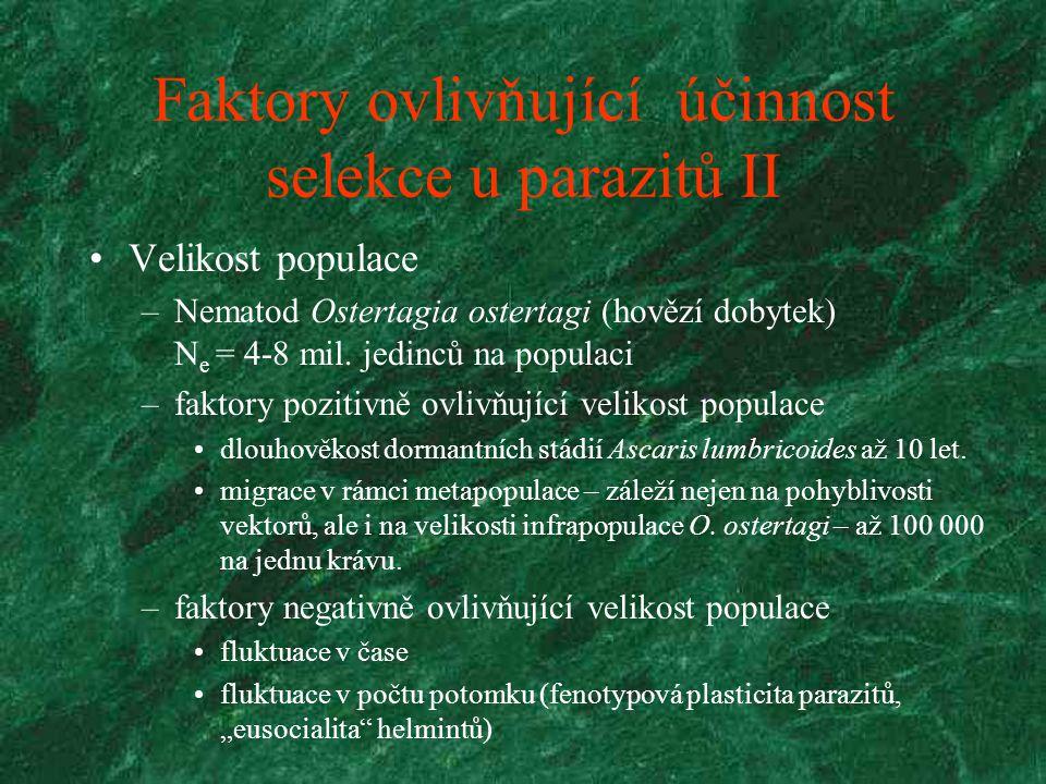 Faktory ovlivňující účinnost selekce u parazitů II Velikost populace –Nematod Ostertagia ostertagi (hovězí dobytek) N e = 4-8 mil. jedinců na populaci