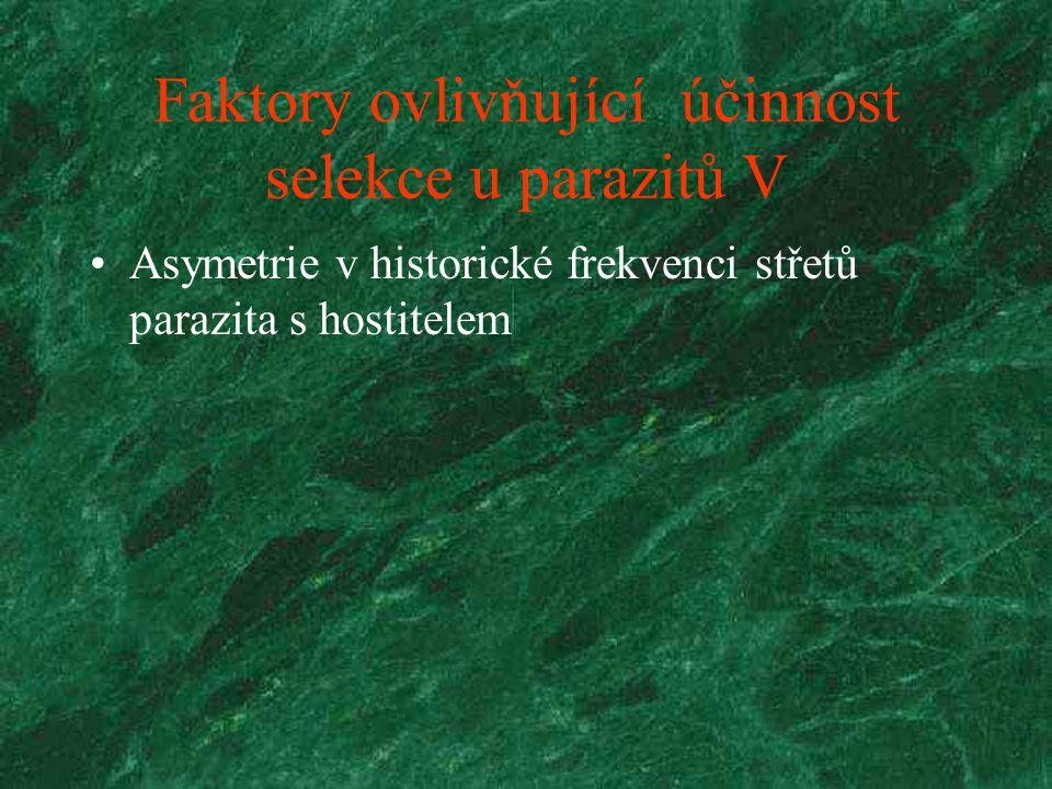 Faktory ovlivňující účinnost selekce u parazitů V Asymetrie v historické frekvenci střetů parazita s hostitelem