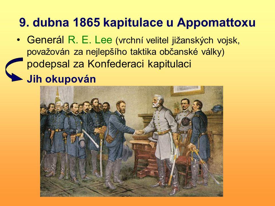 9. dubna 1865 kapitulace u Appomattoxu Generál R. E. Lee (vrchní velitel jižanských vojsk, považován za nejlepšího taktika občanské války) podepsal za