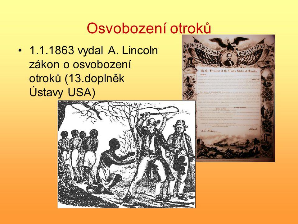 Osvobození otroků 1.1.1863 vydal A. Lincoln zákon o osvobození otroků (13.doplněk Ústavy USA)