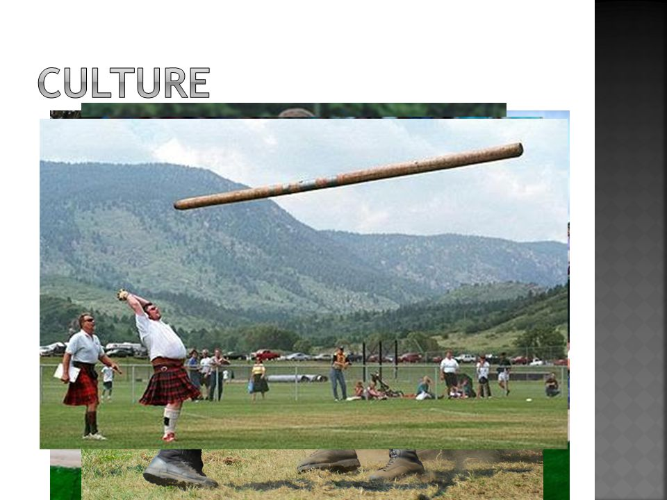 Sport Football, Rugby, Horseracing, Golf, Tennis, Athletic The Highland Games since 11th century celebration of culture and heritage disciplines : tree trunk throwing, big stone throwing rope dragging, scottish dance, …