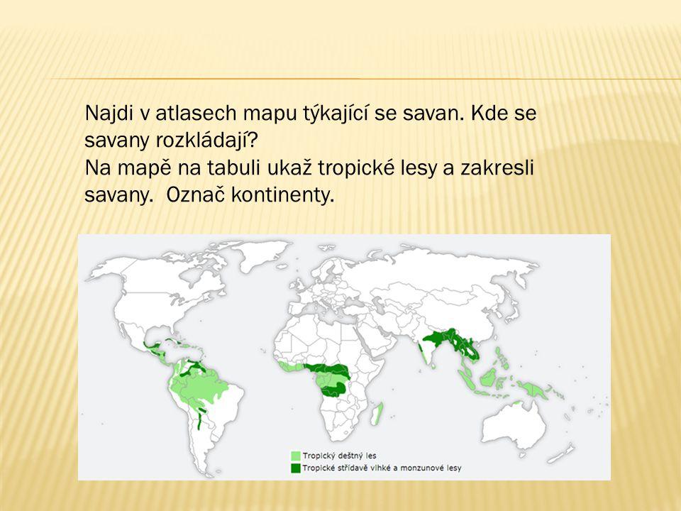 Najdi v atlasech mapu týkající se savan. Kde se savany rozkládají.