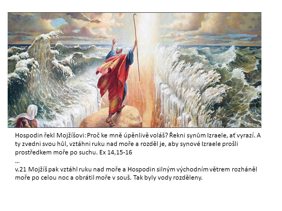 Hospodin řekl Mojžíšovi: Proč ke mně úpěnlivě voláš.