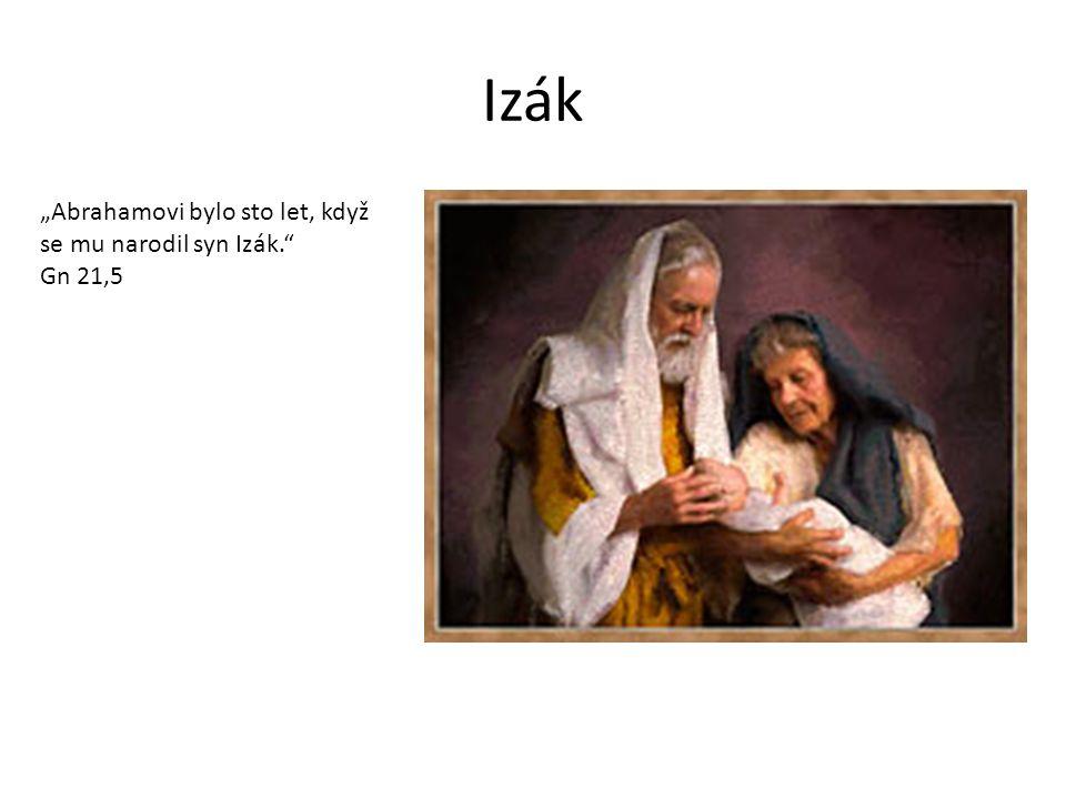 """Izák """"Abrahamovi bylo sto let, když se mu narodil syn Izák. Gn 21,5"""