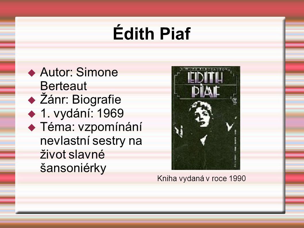 Édith Piaf  Autor: Simone Berteaut  Žánr: Biografie  1. vydání: 1969  Téma: vzpomínání nevlastní sestry na život slavné šansoniérky Kniha vydaná v