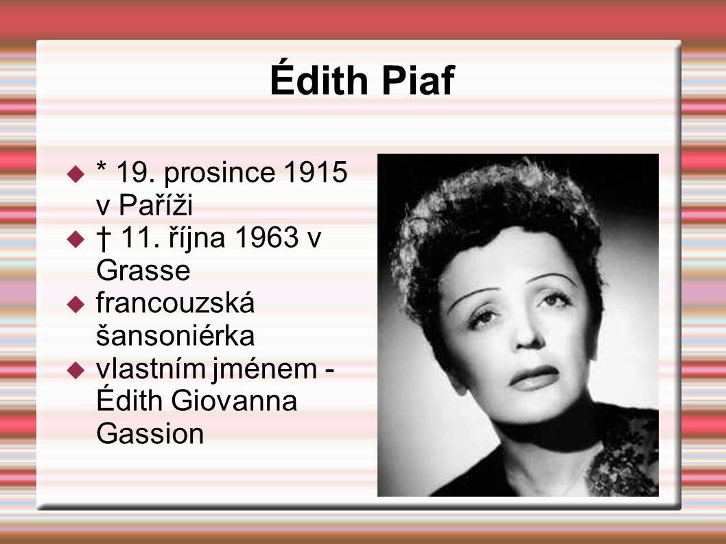 Édith Piaf  * 19. prosince 1915 v Paříži  † 11. října 1963 v Grasse  francouzská šansoniérka  vlastním jménem - Édith Giovanna Gassion