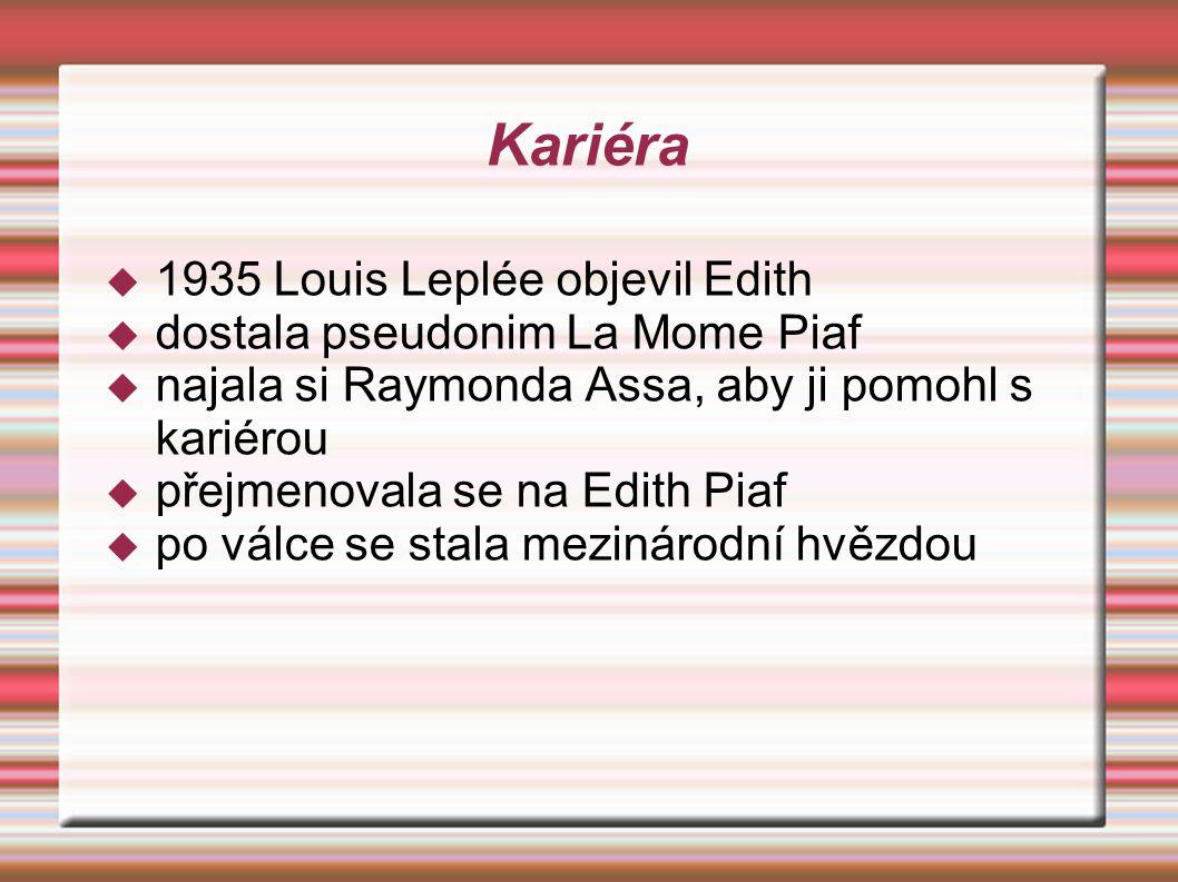 Kariéra  1935 Louis Leplée objevil Edith  dostala pseudonim La Mome Piaf  najala si Raymonda Assa, aby ji pomohl s kariérou  přejmenovala se na Ed