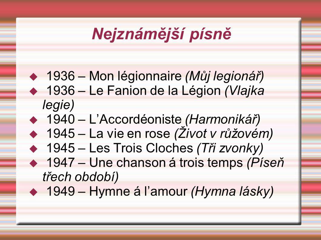 Nejznámější písně  1936 – Mon légionnaire (Můj legionář)  1936 – Le Fanion de la Légion (Vlajka legie)  1940 – L'Accordéoniste (Harmonikář)  1945