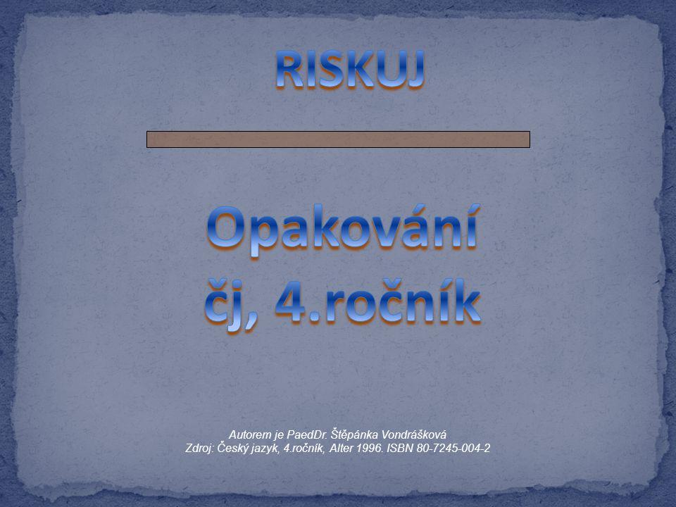 Autorem je PaedDr. Štěpánka Vondrášková Zdroj: Český jazyk, 4.ročník, Alter 1996. ISBN 80-7245-004-2
