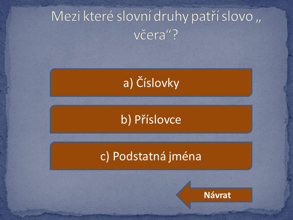 a) Číslovky b) Příslovce c) Podstatná jména Návrat