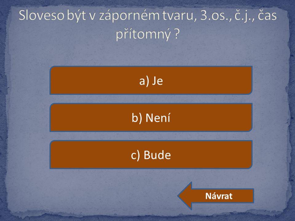 a) Je b) Není c) Bude Návrat