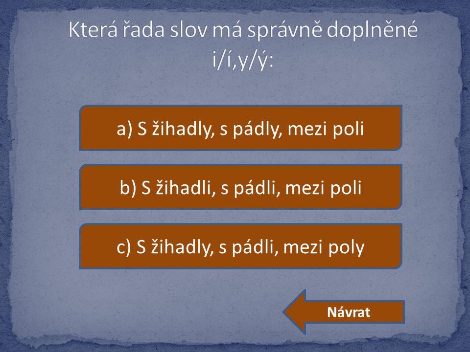 a) S žihadly, s pádly, mezi poli b) S žihadli, s pádli, mezi poli c) S žihadly, s pádli, mezi poly Návrat