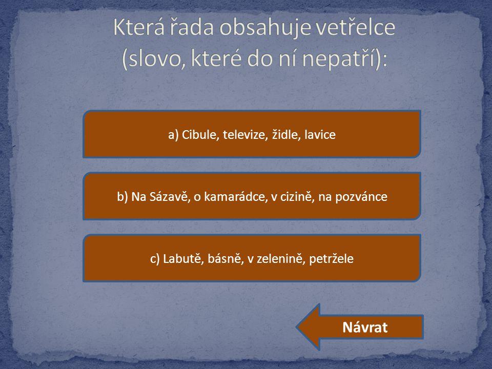 a) Cibule, televize, židle, lavice b) Na Sázavě, o kamarádce, v cizině, na pozvánce c) Labutě, básně, v zelenině, petržele Návrat