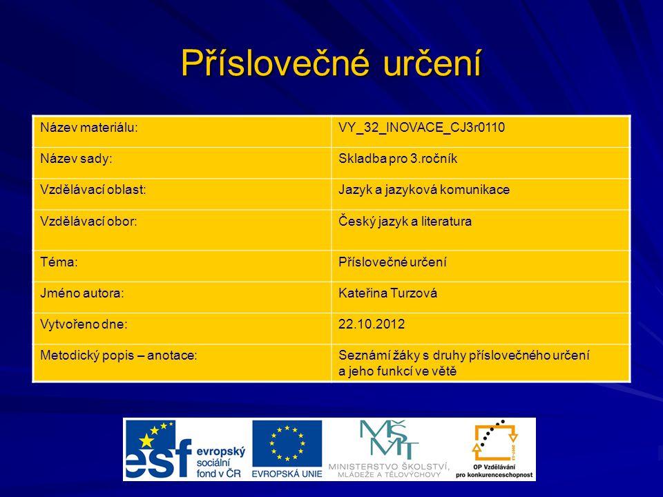 Příslovečné určení Název materiálu:VY_32_INOVACE_CJ3r0110 Název sady:Skladba pro 3.ročník Vzdělávací oblast:Jazyk a jazyková komunikace Vzdělávací obo