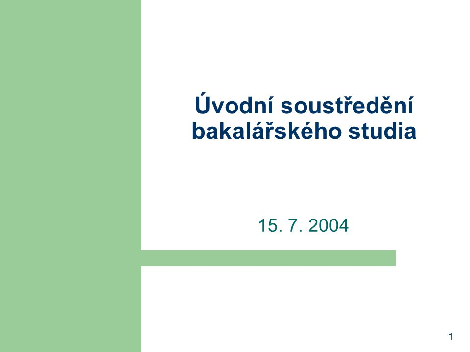 1 Úvodní soustředění bakalářského studia 15. 7. 2004