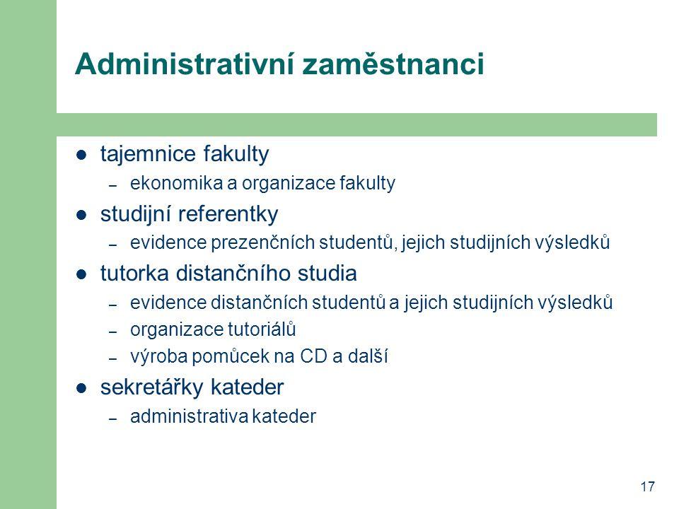 17 Administrativní zaměstnanci tajemnice fakulty – ekonomika a organizace fakulty studijní referentky – evidence prezenčních studentů, jejich studijní