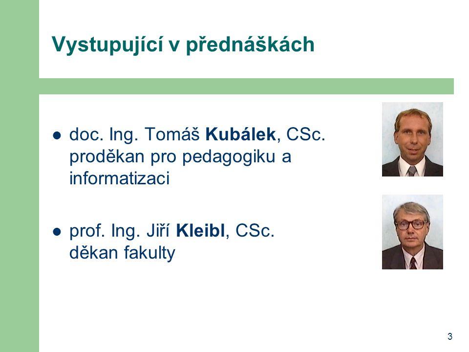 3 Vystupující v přednáškách doc. Ing. Tomáš Kubálek, CSc. proděkan pro pedagogiku a informatizaci prof. Ing. Jiří Kleibl, CSc. děkan fakulty