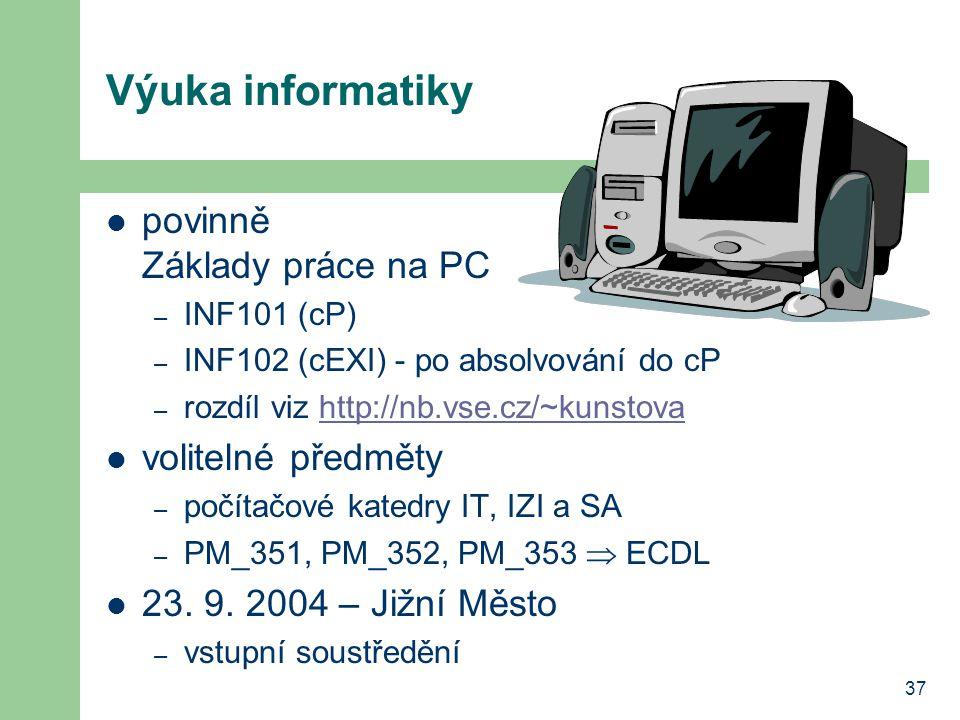 37 Výuka informatiky povinně Základy práce na PC – INF101 (cP) – INF102 (cEXI) - po absolvování do cP – rozdíl viz http://nb.vse.cz/~kunstovahttp://nb