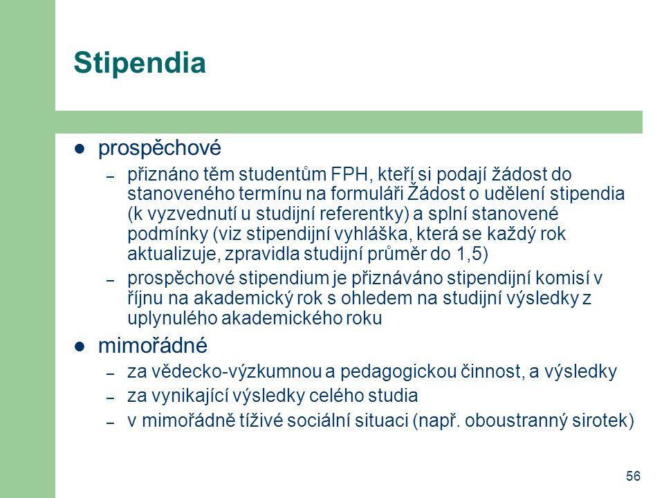 56 Stipendia prospěchové – přiznáno těm studentům FPH, kteří si podají žádost do stanoveného termínu na formuláři Žádost o udělení stipendia (k vyzved