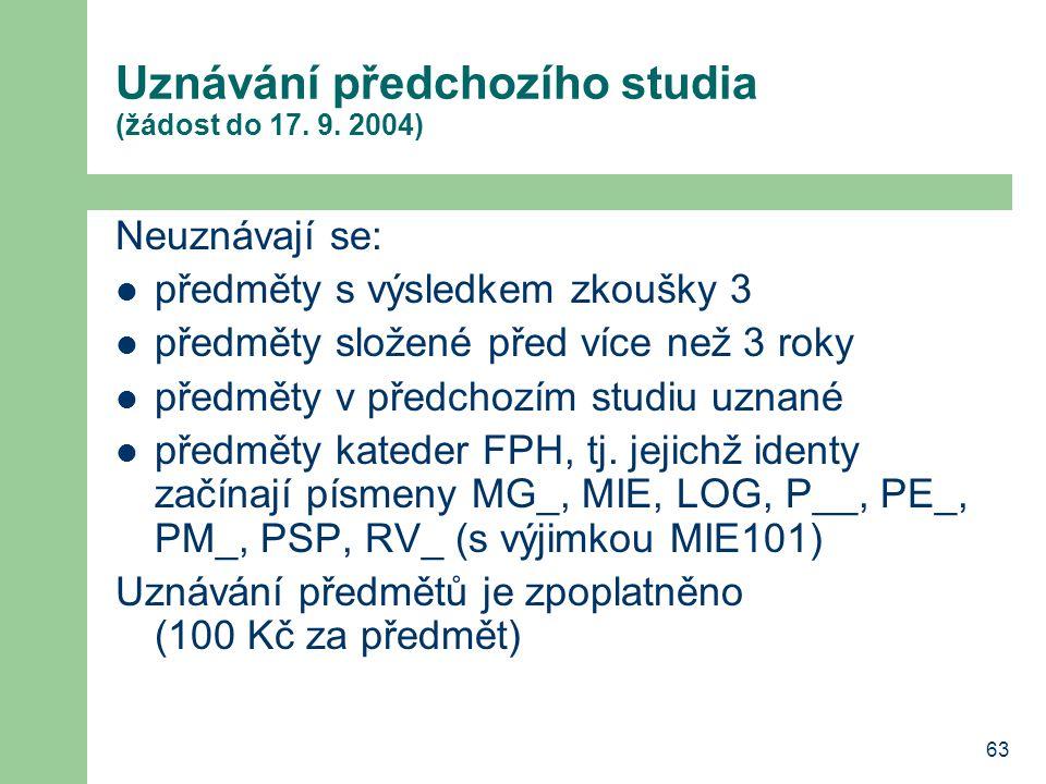 63 Uznávání předchozího studia (žádost do 17. 9. 2004) Neuznávají se: předměty s výsledkem zkoušky 3 předměty složené před více než 3 roky předměty v
